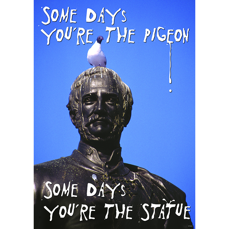 Poster Some Days Youre The Pigeon Some Days Youre The Statue Argus