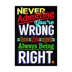 Never Admitting Youre Wrong Poster